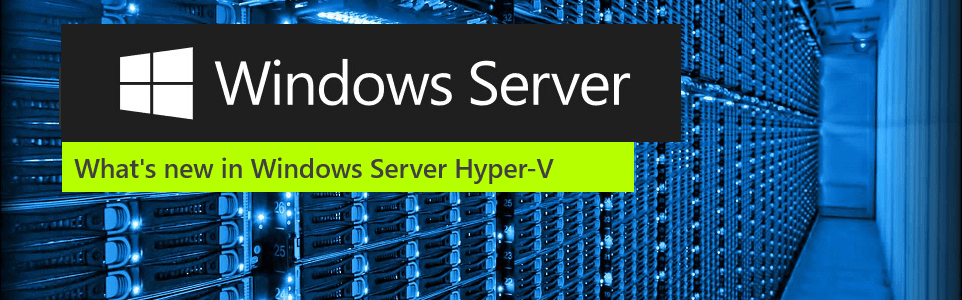 Windows Server 2016 Whats new in Hyper-V