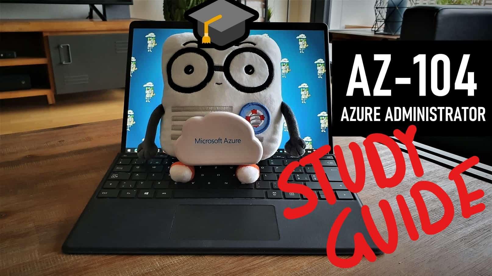 AZ-104 Azure Administrator Exam Study Guide