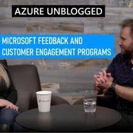 Azure Unblogged - Microsoft Feedback and Customer engagement programs